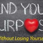 Find Your Purpose (Without Losing Yourself)