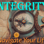 Integrity: Navigate Your Life