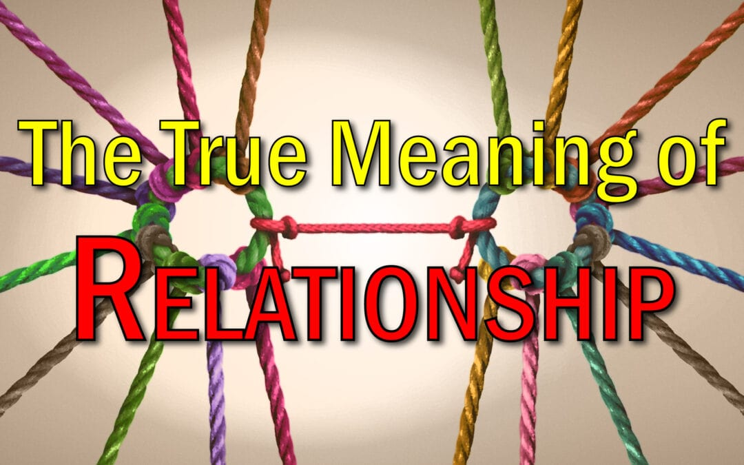 The True Meaning of Relationship