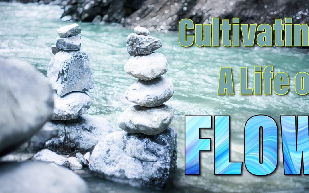 Cultivating a Life of Flow