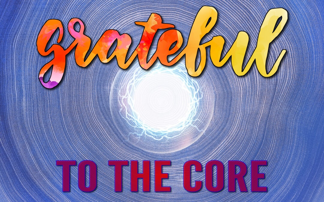 Grateful to the Core