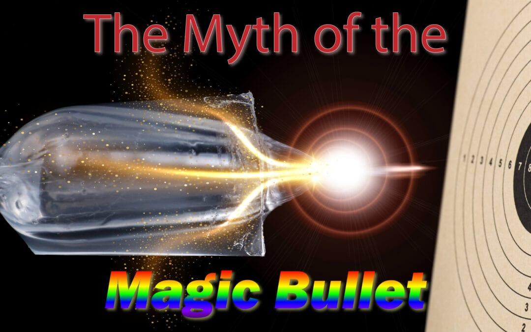 The Myth of the Magic Bullet