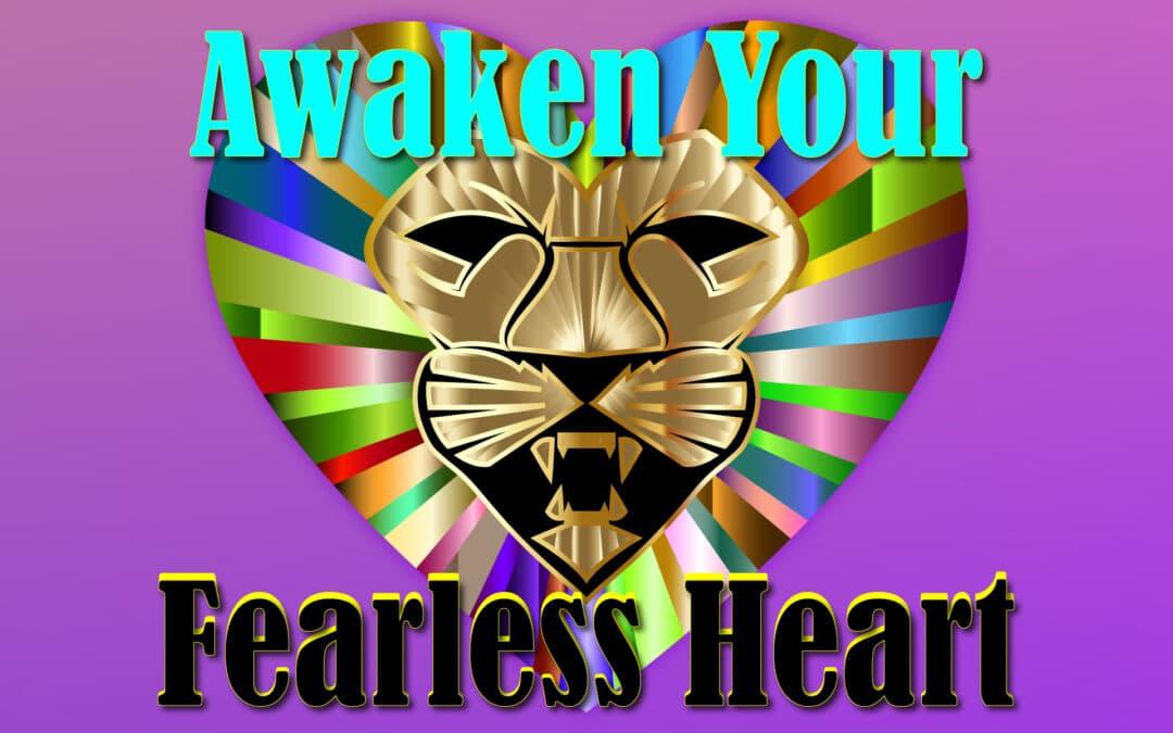 Awaken Your Fearless Heart