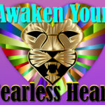 Awaken Your Fearless Heart