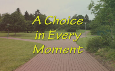 A Choice in Every Moment