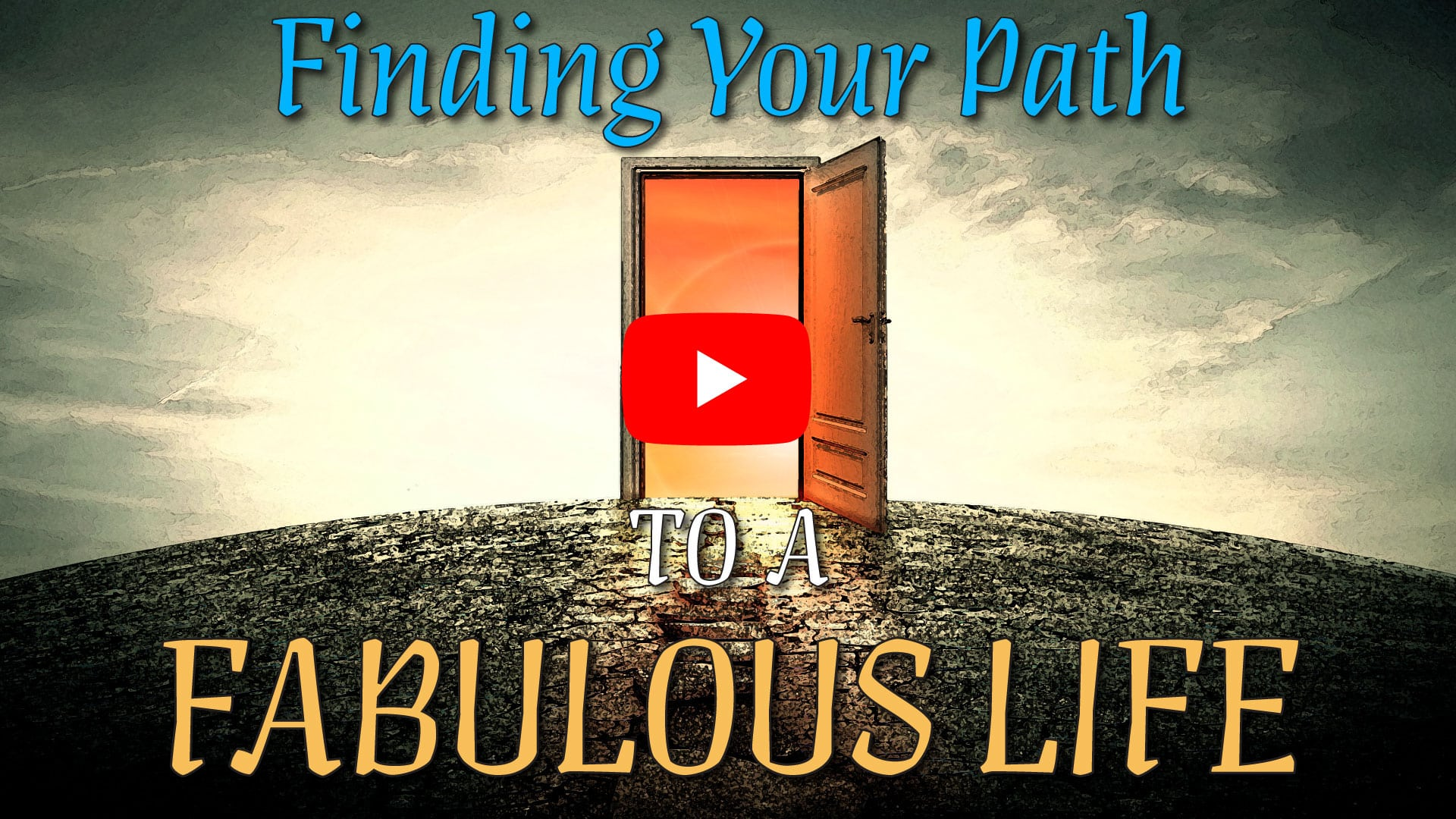 Finding Your Path to a Fabulous Life-Play Button